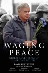 Waging Peace: Global Adventures of a Lifelong Activist by David Hartsough with Joyce Hollyday